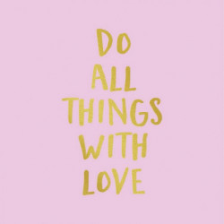 Tableau DO ALL THINGS WITH LOVE